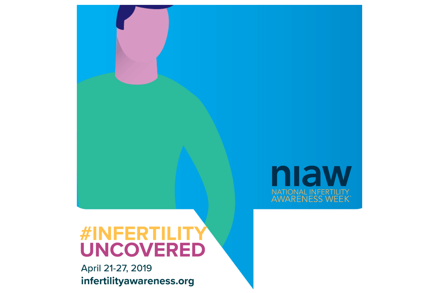 NIAW: National Infertility Awareness Week; #infertilityuncovered April 21-27, 2019 infertilityawareness.org